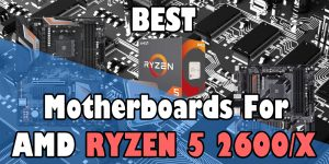 Motherboard for Ryzen 5 2600