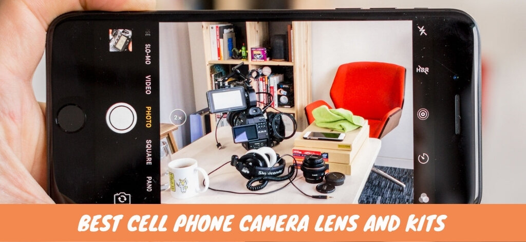 Best Cell Phone Camera Lens And Kits
