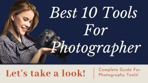 Essential tools for photography