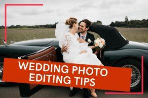 Wedding Photography Editing Tips